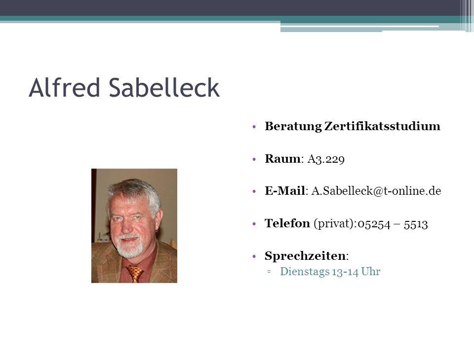 Alfred Sabelleck Beratung Zertifikatsstudium Raum: A3.229 E-Mail: A.Sabelleck@t-online.de Telefon (privat):05254 – 5513 Sprechzeiten: Dienstags 13-14