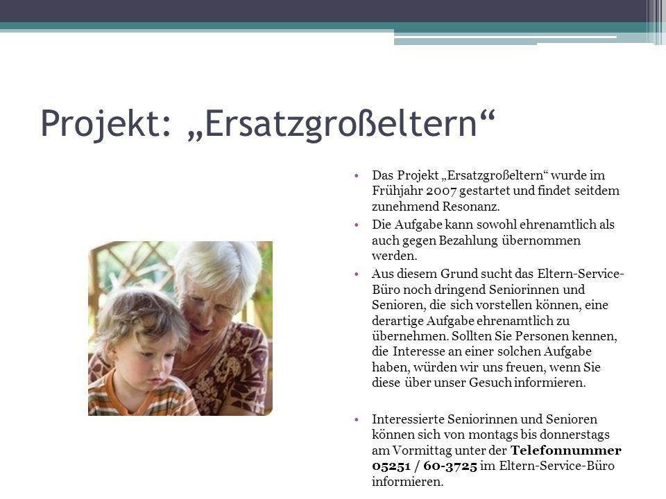 Projekt: Ersatzgroßeltern Das Projekt Ersatzgroßeltern wurde im Frühjahr 2007 gestartet und findet seitdem zunehmend Resonanz. Die Aufgabe kann sowohl