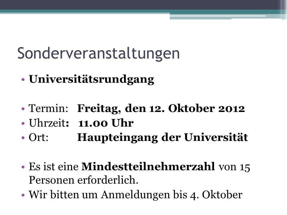 Sonderveranstaltungen Universitätsrundgang Termin: Freitag, den 12. Oktober 2012 Uhrzeit: 11.00 Uhr Ort: Haupteingang der Universität Es ist eine Mind