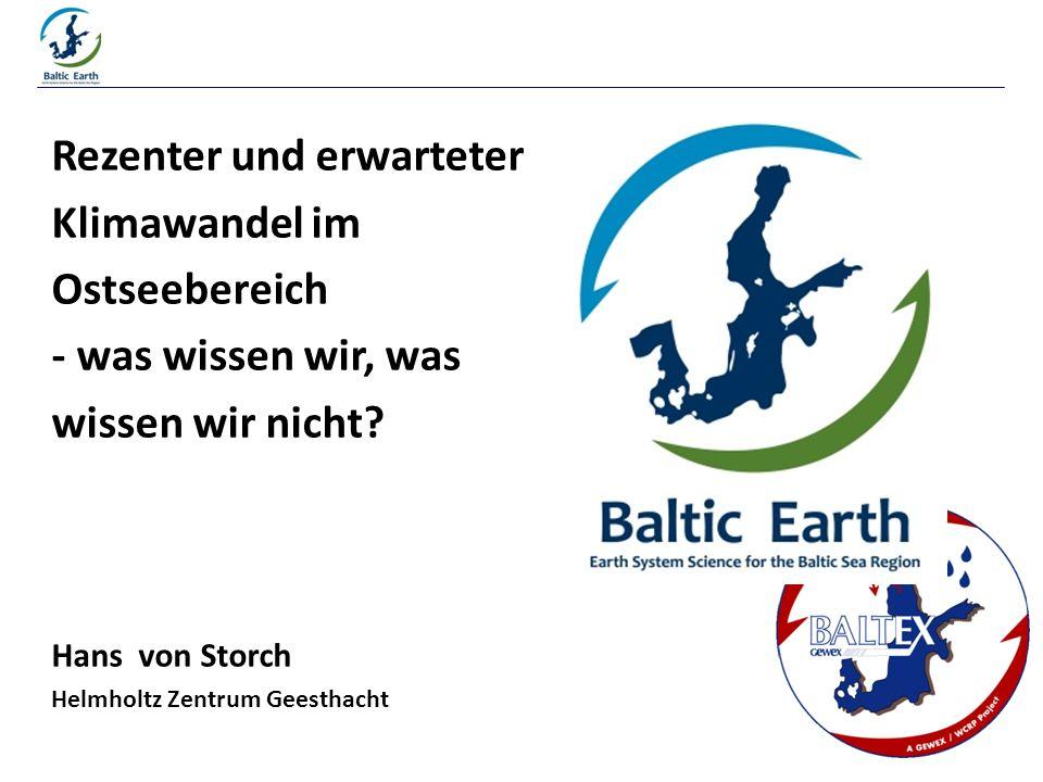 Printed at Rezenter und erwarteter Klimawandel im Ostseebereich - was wissen wir, was wissen wir nicht? Hans von Storch Helmholtz Zentrum Geesthacht