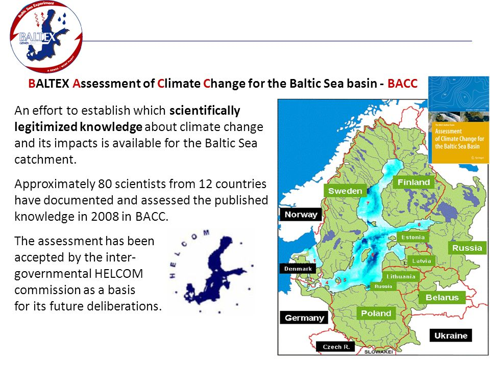 Printed at BALTEX Assessment of Climate Change for the Baltic Sea basin - BACC An effort to establish which scientifically legitimized knowledge about climate change and its impacts is available for the Baltic Sea catchment.