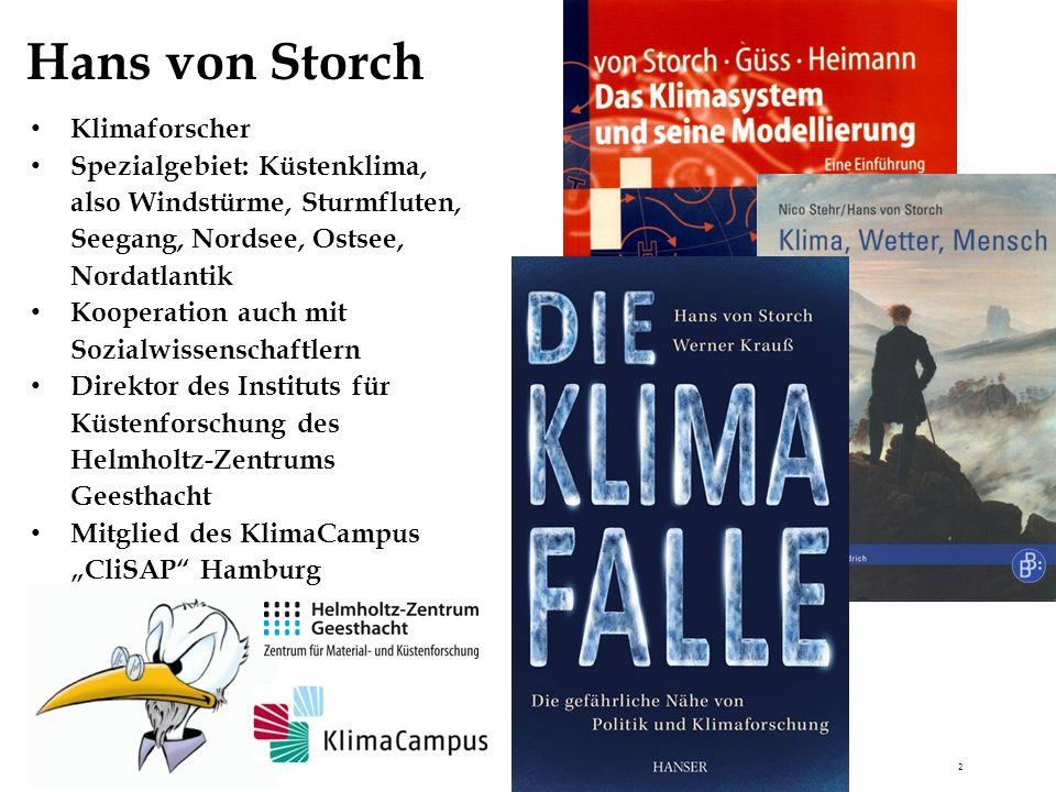 Hans von Storch Klimaforscher Spezialgebiet: Küstenklima, also Windstürme, Sturmfluten, Seegang, Nordsee, Ostsee, Nordatlantik Kooperation auch mit So