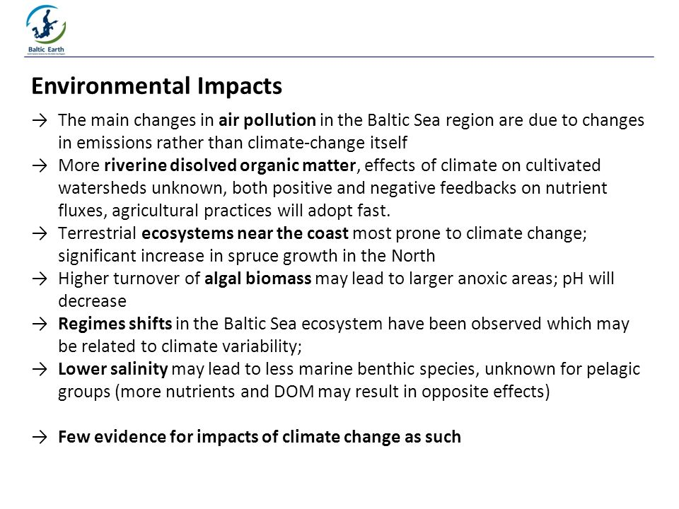 The main changes in air pollution in the Baltic Sea region are due to changes in emissions rather than climate-change itself More riverine disolved organic matter, effects of climate on cultivated watersheds unknown, both positive and negative feedbacks on nutrient fluxes, agricultural practices will adopt fast.
