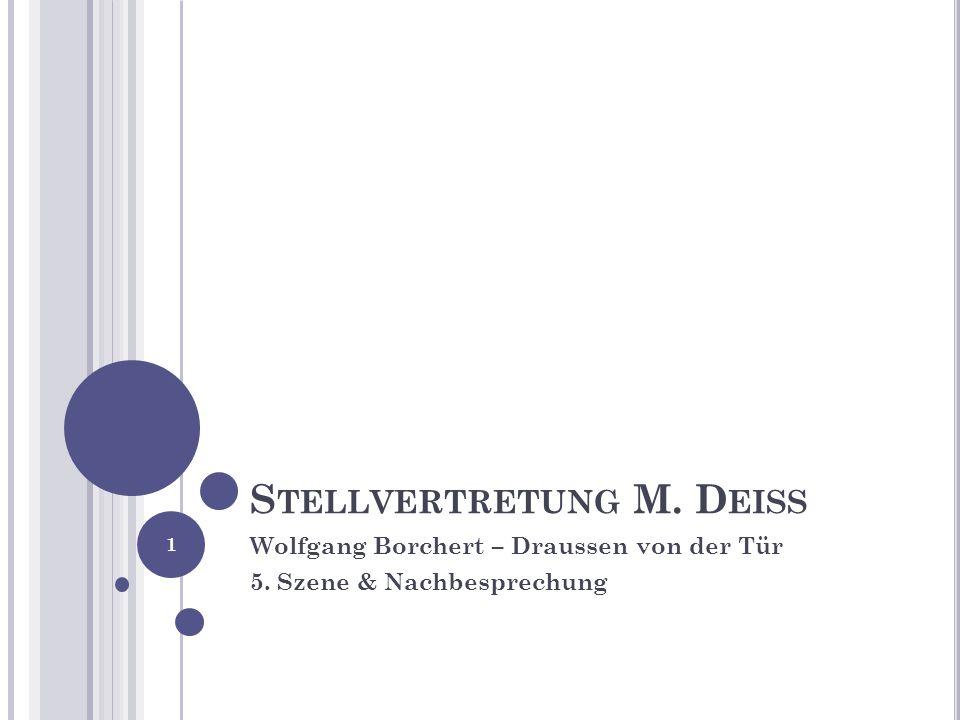 S TELLVERTRETUNG M. D EISS Wolfgang Borchert – Draussen von der Tür 5. Szene & Nachbesprechung 1