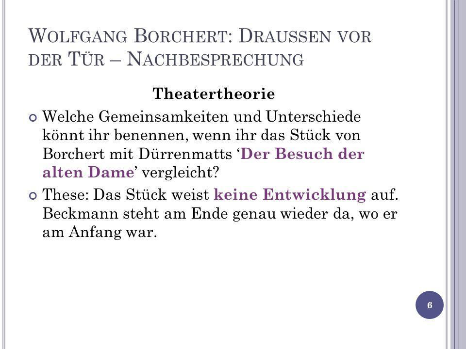 W OLFGANG B ORCHERT : D RAUSSEN VOR DER T ÜR – N ACHBESPRECHUNG Theatertheorie Welche Gemeinsamkeiten und Unterschiede könnt ihr benennen, wenn ihr das Stück von Borchert mit Dürrenmatts Der Besuch der alten Dame vergleicht.