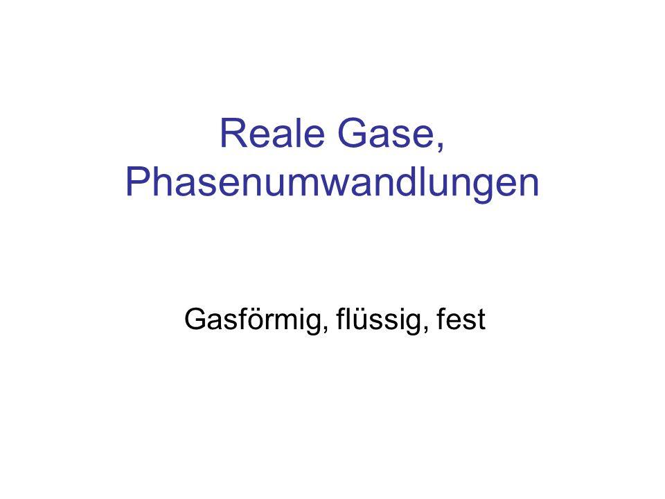 Reale Gase, Phasenumwandlungen Gasförmig, flüssig, fest