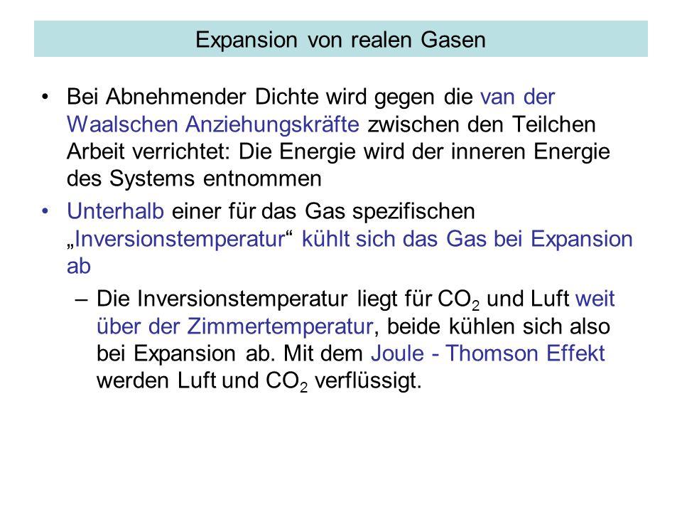 Expansion von realen Gasen Bei Abnehmender Dichte wird gegen die van der Waalschen Anziehungskräfte zwischen den Teilchen Arbeit verrichtet: Die Energ