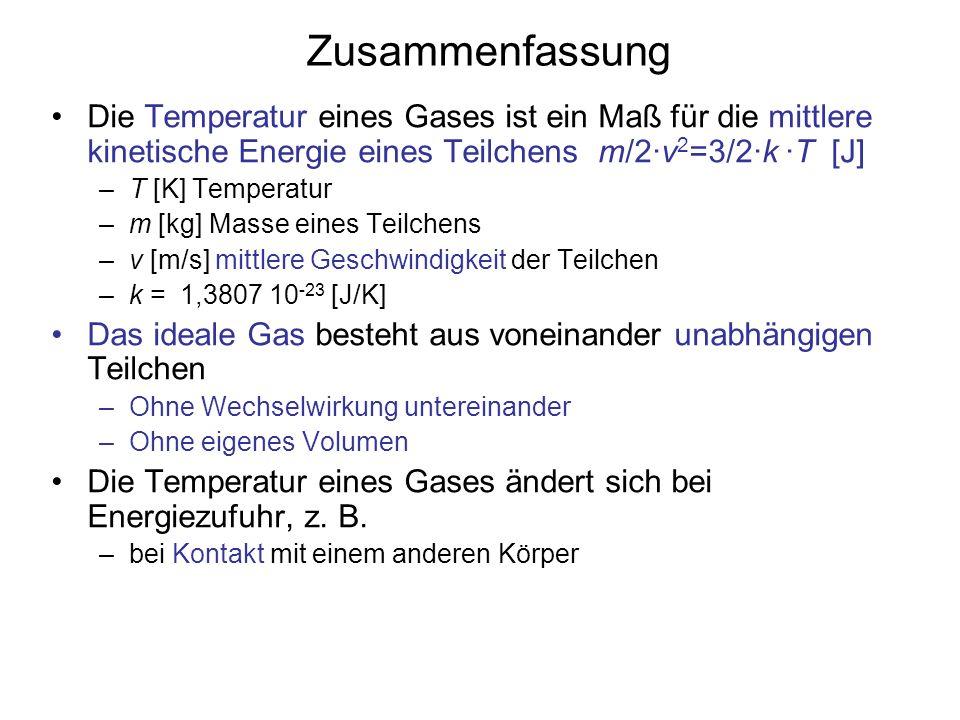 Zusammenfassung Die Temperatur eines Gases ist ein Maß für die mittlere kinetische Energie eines Teilchens m/2·v 2 =3/2·k ·T [J] –T [K] Temperatur –m