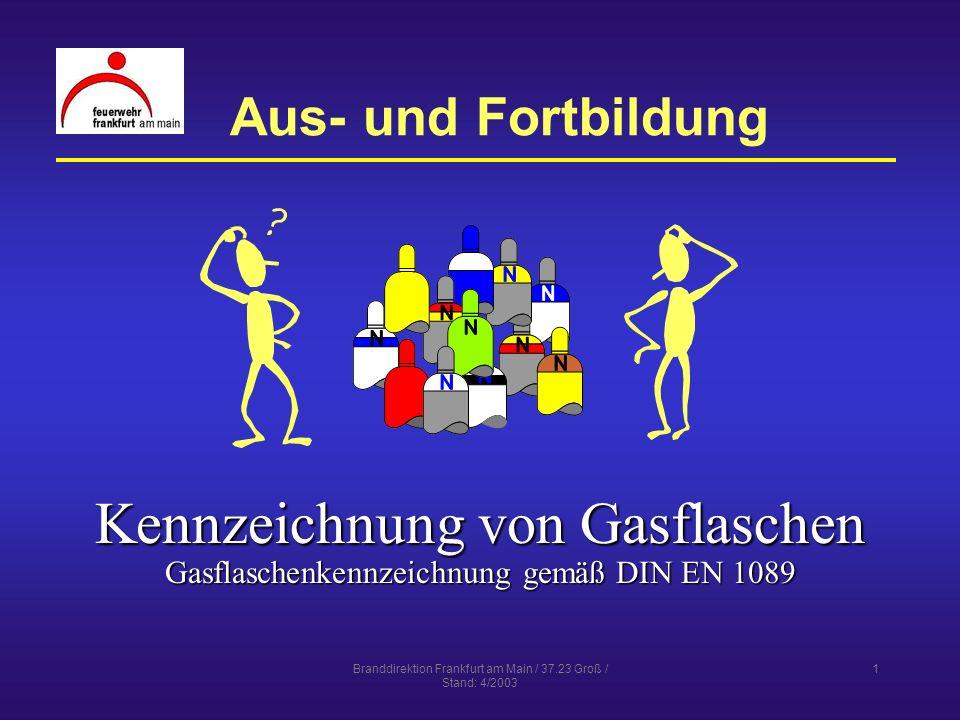 Branddirektion Frankfurt am Main / 37.23 Groß / Stand: 4/2003 2 Lernziele Der Unterrichtsteilnehmer soll Gasflaschen aufgrund der äußeren Erkennungsmerkmale, insbesondere der Farbkennzeichnung identifizieren können,Gasflaschen aufgrund der äußeren Erkennungsmerkmale, insbesondere der Farbkennzeichnung identifizieren können, die durch die Kennzeichnung angegebenen Gefahren nennen können.die durch die Kennzeichnung angegebenen Gefahren nennen können.