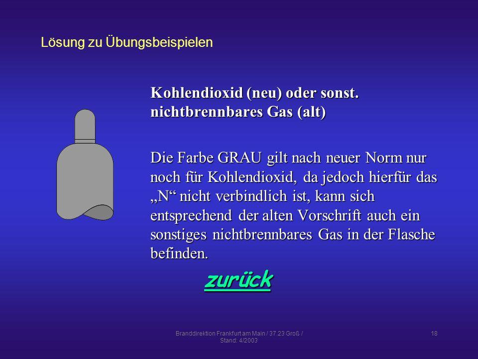 Branddirektion Frankfurt am Main / 37.23 Groß / Stand: 4/2003 18 Lösung zu Übungsbeispielen zurück Kohlendioxid (neu) oder sonst.