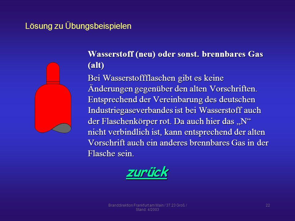 Branddirektion Frankfurt am Main / 37.23 Groß / Stand: 4/2003 22 Lösung zu Übungsbeispielen zurück Wasserstoff (neu) oder sonst.
