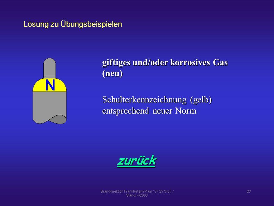 Branddirektion Frankfurt am Main / 37.23 Groß / Stand: 4/2003 23 Lösung zu Übungsbeispielen zurück giftiges und/oder korrosives Gas (neu) Schulterkennzeichnung (gelb) entsprechend neuer Norm