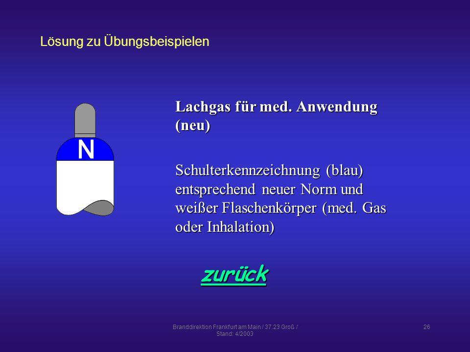 Branddirektion Frankfurt am Main / 37.23 Groß / Stand: 4/2003 26 Lösung zu Übungsbeispielen zurück Lachgas für med.