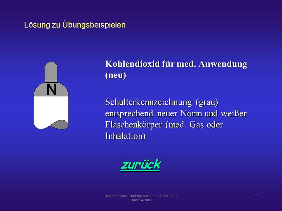 Branddirektion Frankfurt am Main / 37.23 Groß / Stand: 4/2003 27 Lösung zu Übungsbeispielen zurück Kohlendioxid für med.