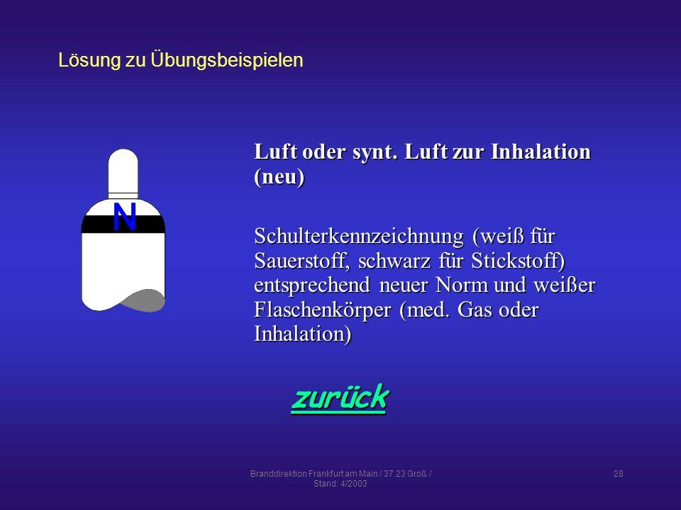 Branddirektion Frankfurt am Main / 37.23 Groß / Stand: 4/2003 28 Lösung zu Übungsbeispielen zurück Luft oder synt.