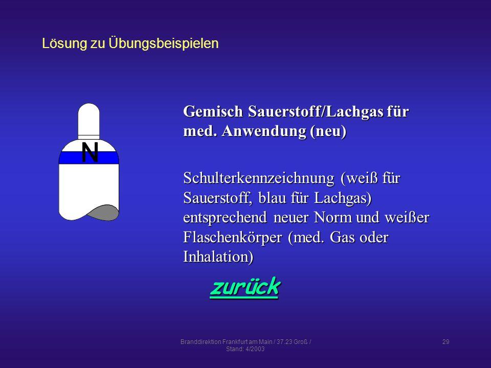 Branddirektion Frankfurt am Main / 37.23 Groß / Stand: 4/2003 29 Lösung zu Übungsbeispielen zurück Gemisch Sauerstoff/Lachgas für med.