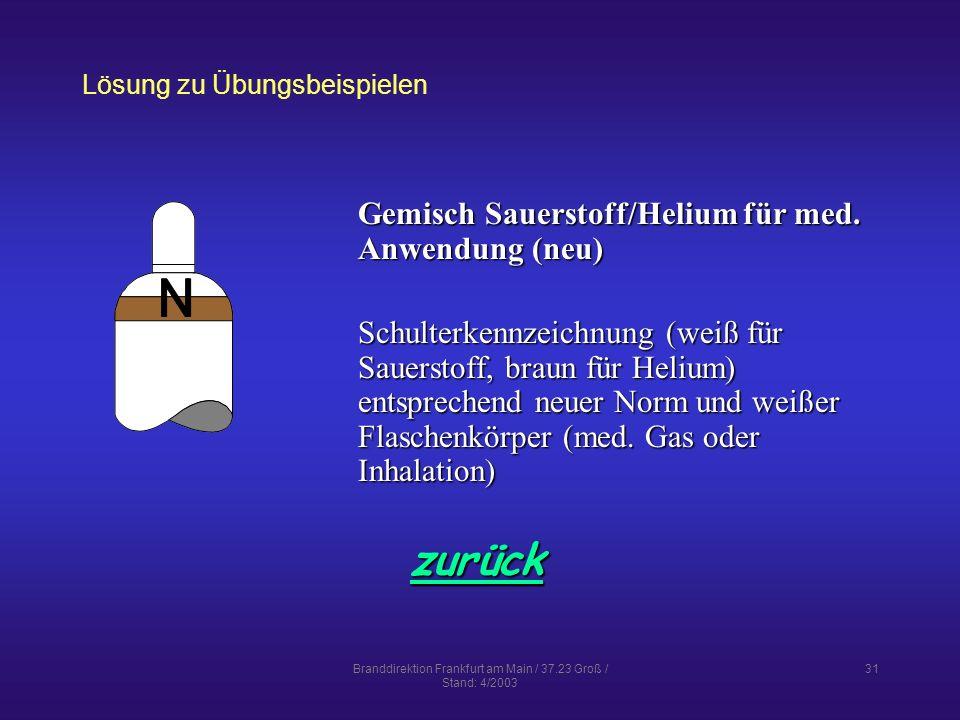 Branddirektion Frankfurt am Main / 37.23 Groß / Stand: 4/2003 31 Lösung zu Übungsbeispielen zurück Gemisch Sauerstoff/Helium für med.