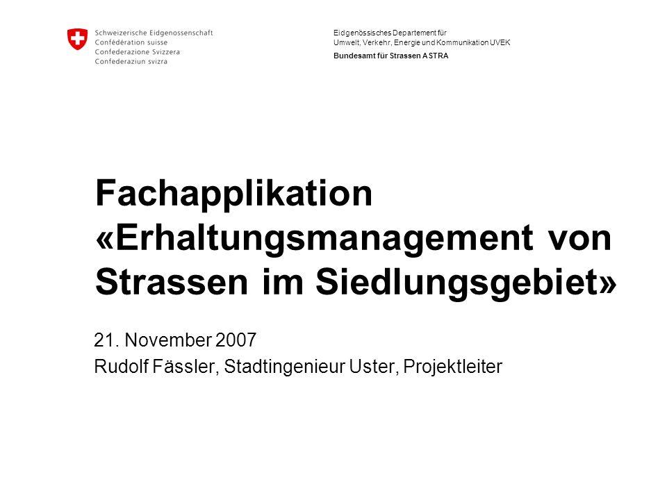 Eidgenössisches Departement für Umwelt, Verkehr, Energie und Kommunikation UVEK Bundesamt für Strassen ASTRA 21. November 2007 Rudolf Fässler, Stadtin