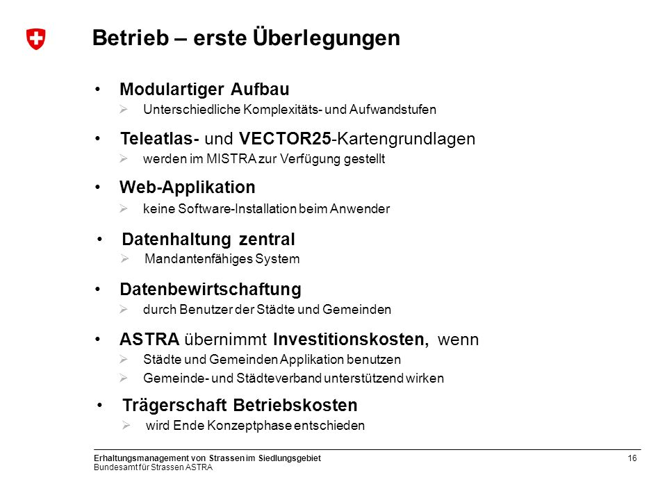 Bundesamt für Strassen ASTRA Erhaltungsmanagement von Strassen im Siedlungsgebiet16 Betrieb – erste Überlegungen Unterschiedliche Komplexitäts- und Au