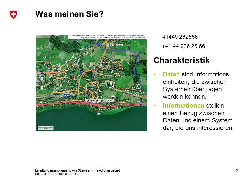 Bundesamt für Strassen ASTRA Erhaltungsmanagement von Strassen im Siedlungsgebiet3 Was meinen Sie? 41449 262566 +41 44 926 25 66 Charakteristik Daten