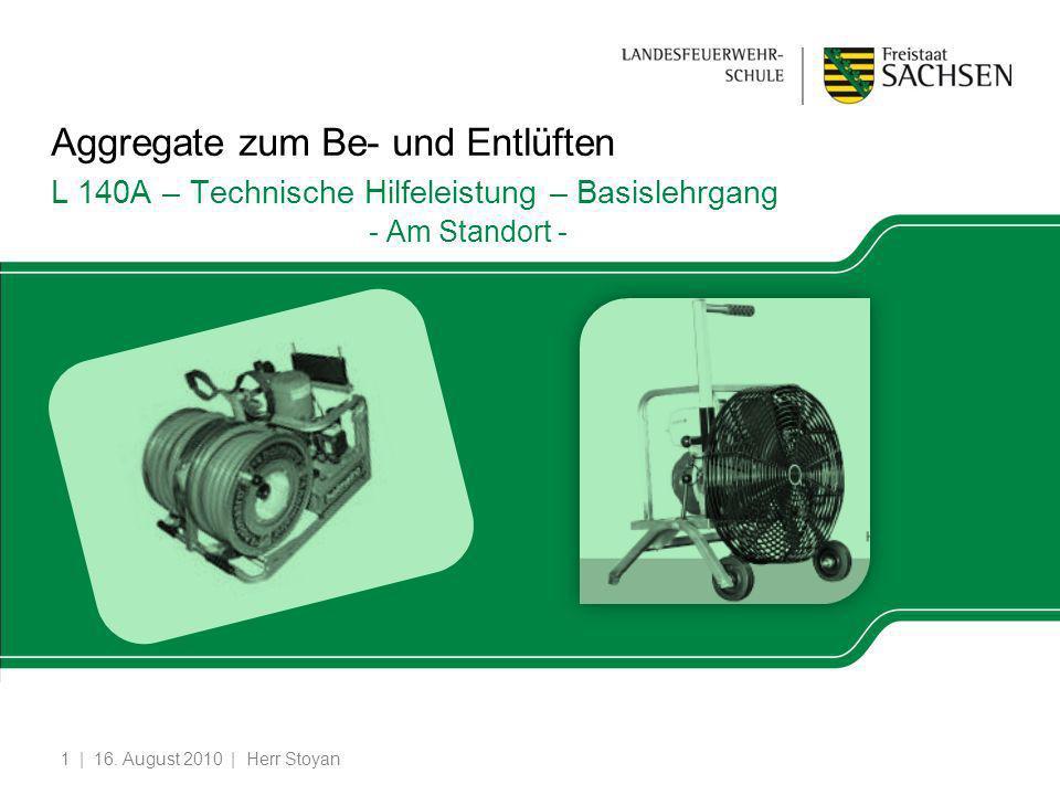 | 16. August 2010 | Herr Stoyan1 Aggregate zum Be- und Entlüften L 140A – Technische Hilfeleistung – Basislehrgang - Am Standort -