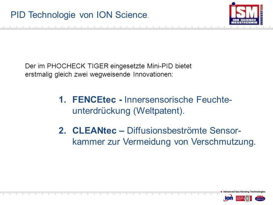 PID Technologie von ION Science. Der im PHOCHECK TIGER eingesetzte Mini-PID bietet erstmalig gleich zwei wegweisende Innovationen: 1.FENCEtec - Inners