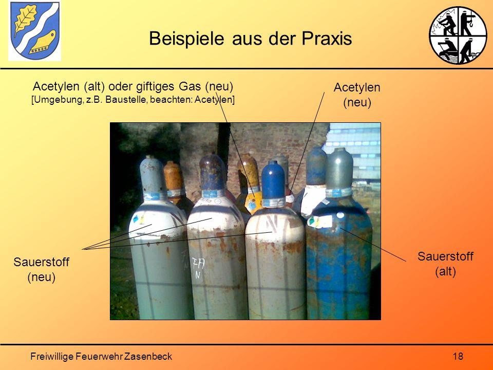 Freiwillige Feuerwehr Zasenbeck18 Beispiele aus der Praxis Sauerstoff (neu) Sauerstoff (alt) Acetylen (neu) Acetylen (alt) oder giftiges Gas (neu) [Umgebung, z.B.