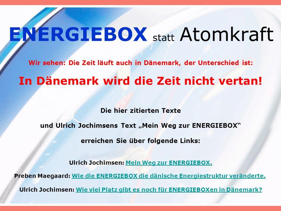 ENERGIEBOX statt Atomkraft Wir sehen: Die Zeit läuft auch in Dänemark, der Unterschied ist: In Dänemark wird die Zeit nicht vertan.