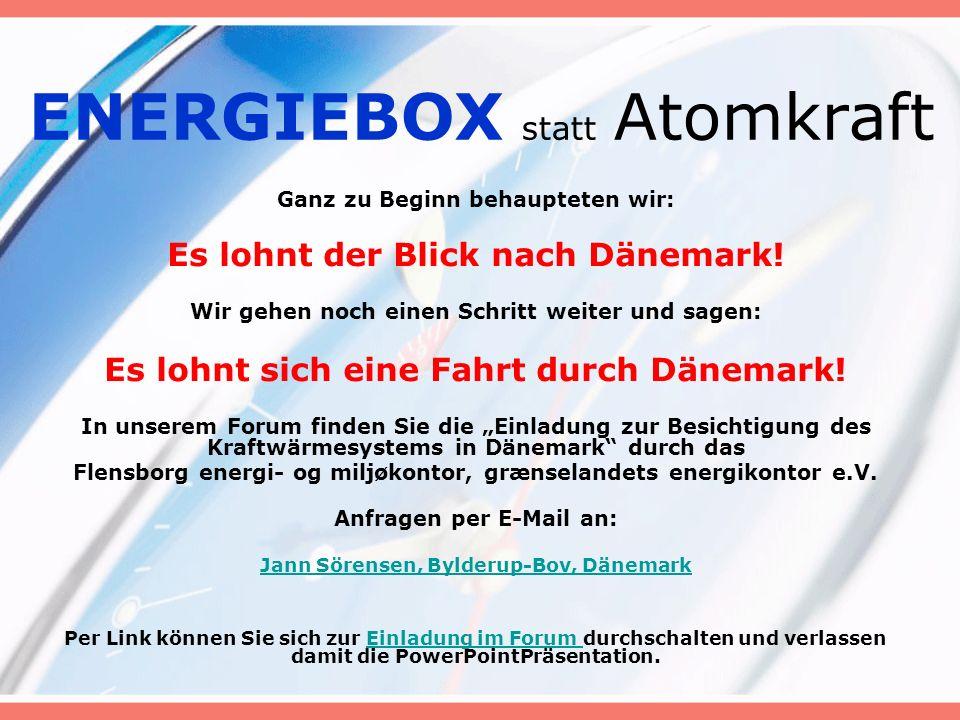 ENERGIEBOX statt Atomkraft Ganz zu Beginn behaupteten wir: Es lohnt der Blick nach Dänemark.