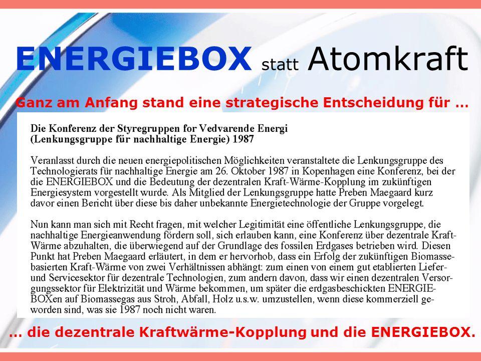 ENERGIEBOX statt Atomkraft Ganz am Anfang stand eine strategische Entscheidung für … … die dezentrale Kraftwärme-Kopplung und die ENERGIEBOX.