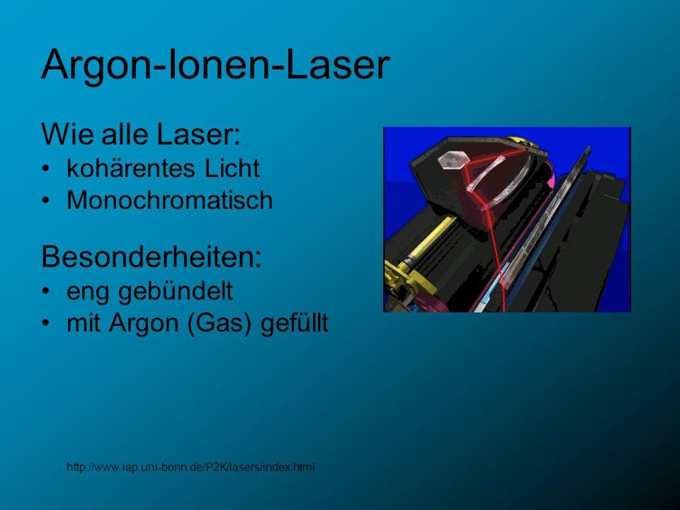 Argon-Ionen-Laser Wie alle Laser: kohärentes Licht Monochromatisch Besonderheiten: eng gebündelt mit Argon (Gas) gefüllt http://www.iap.uni-bonn.de/P2