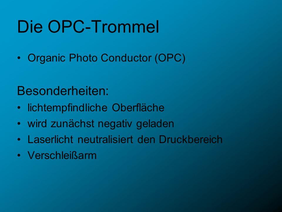 Die OPC-Trommel Organic Photo Conductor (OPC) Besonderheiten: lichtempfindliche Oberfläche wird zunächst negativ geladen Laserlicht neutralisiert den