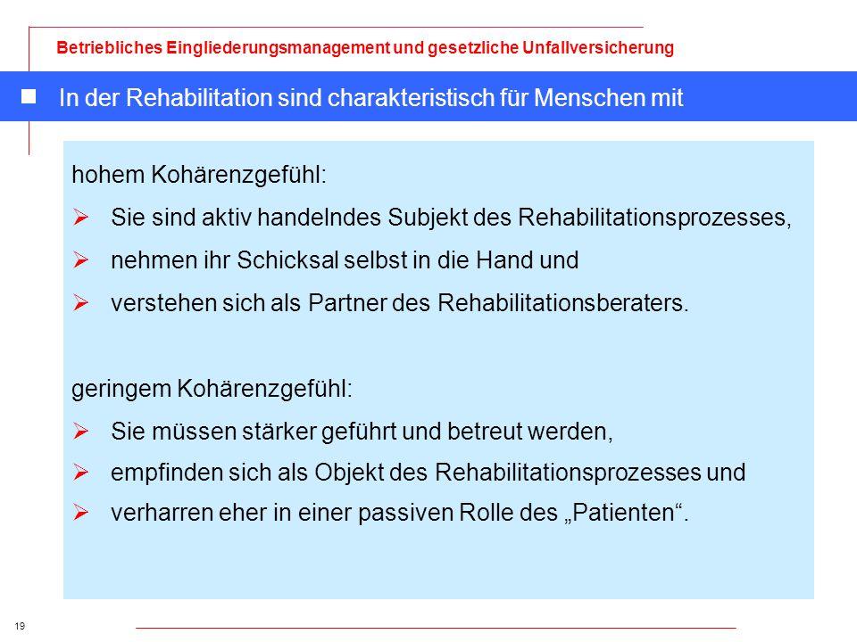 19 Betriebliches Eingliederungsmanagement und gesetzliche Unfallversicherung In der Rehabilitation sind charakteristisch für Menschen mit hohem Kohäre