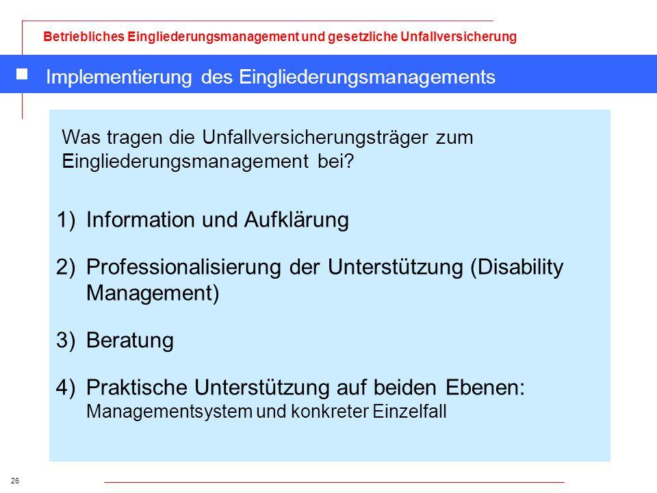 26 Betriebliches Eingliederungsmanagement und gesetzliche Unfallversicherung Implementierung des Eingliederungsmanagements 1)Information und Aufklärun