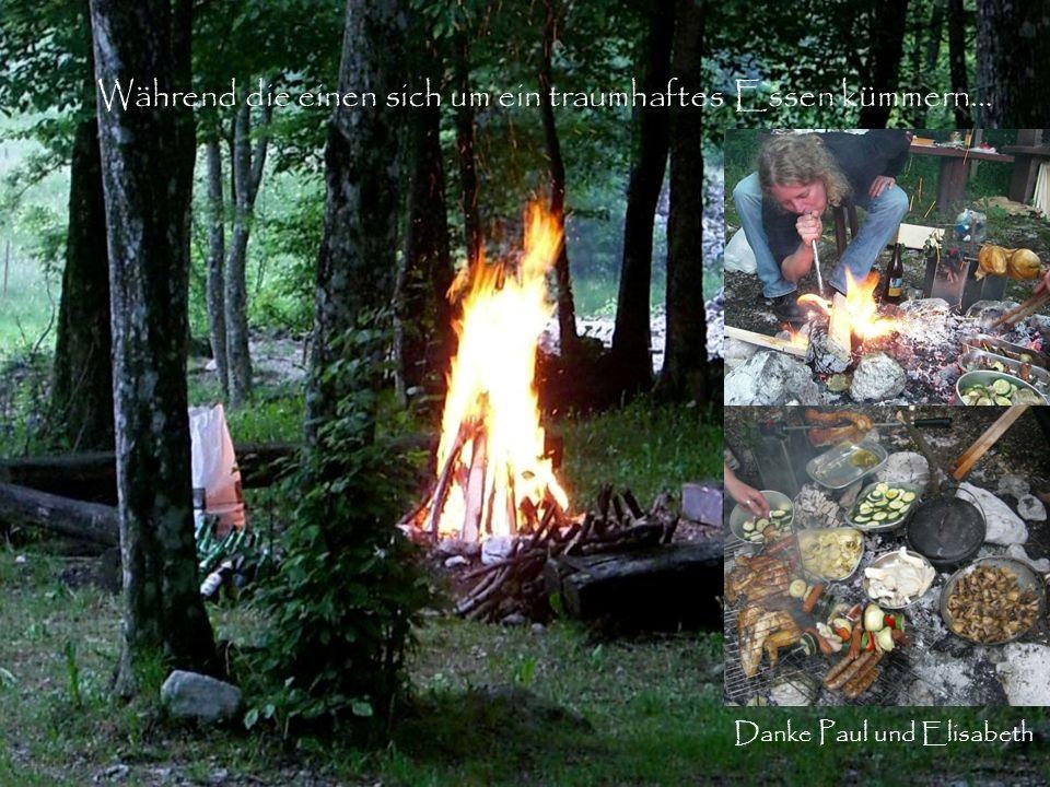 Während die einen sich um ein traumhaftes Essen kümmern… Danke Paul und Elisabeth