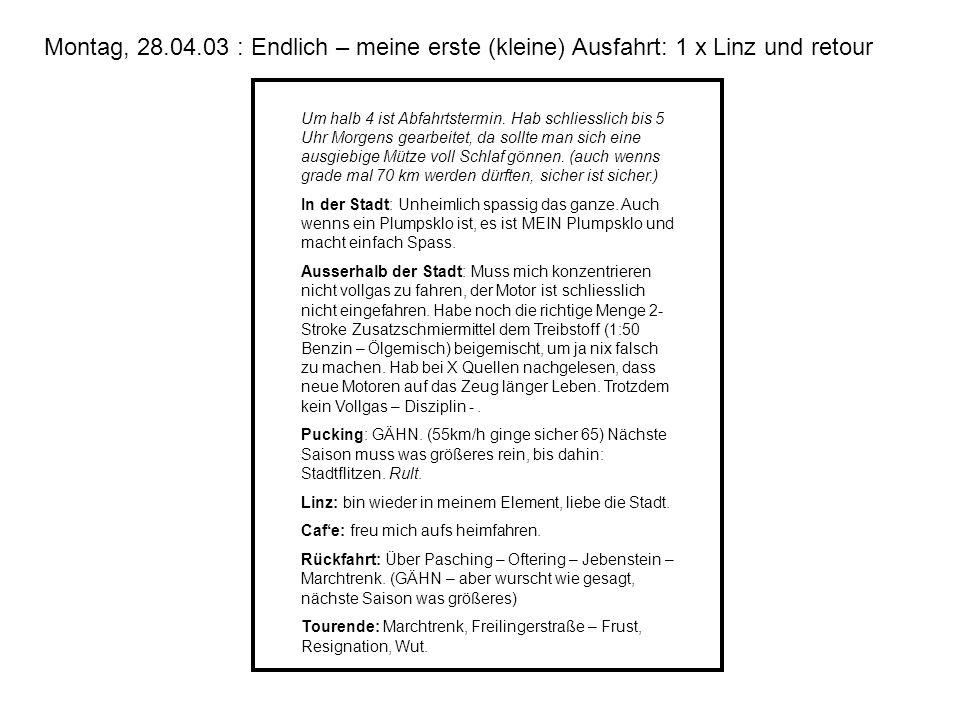 Montag, 28.04.03 : Endlich – meine erste (kleine) Ausfahrt: 1 x Linz und retour Um halb 4 ist Abfahrtstermin. Hab schliesslich bis 5 Uhr Morgens gearb