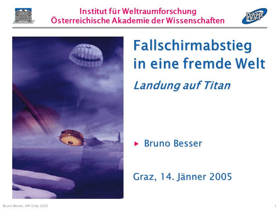 1 Bruno Besser, IWF Graz, 2005 Institut für Weltraumforschung Österreichische Akademie der Wissenschaften Bruno Besser Bruno Besser Graz, 14.