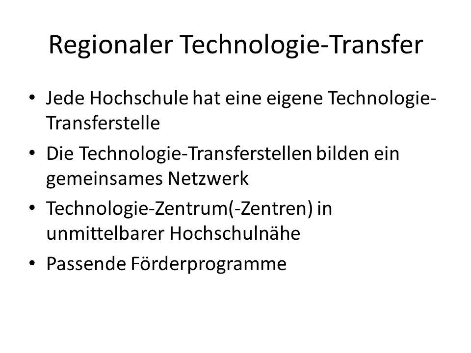 Regionaler Technologie-Transfer Jede Hochschule hat eine eigene Technologie- Transferstelle Die Technologie-Transferstellen bilden ein gemeinsames Net
