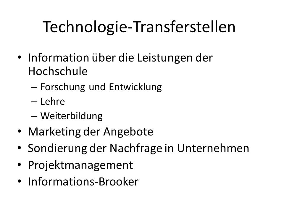 Technologie-Transferstellen Information über die Leistungen der Hochschule – Forschung und Entwicklung – Lehre – Weiterbildung Marketing der Angebote