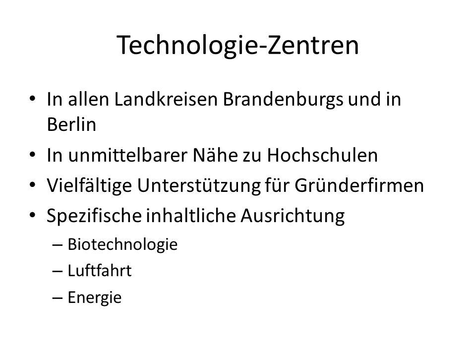 Technologie-Zentren In allen Landkreisen Brandenburgs und in Berlin In unmittelbarer Nähe zu Hochschulen Vielfältige Unterstützung für Gründerfirmen S