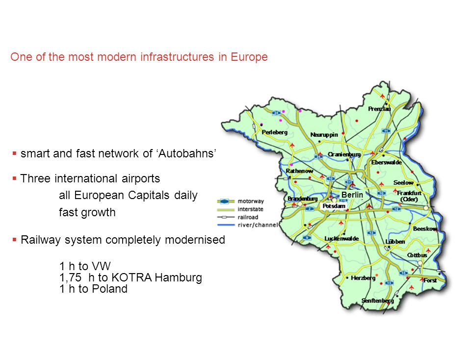 One of the most modern infrastructures in Europe smart and fast network of Autobahns Three international airports all European Capitals daily fast gro