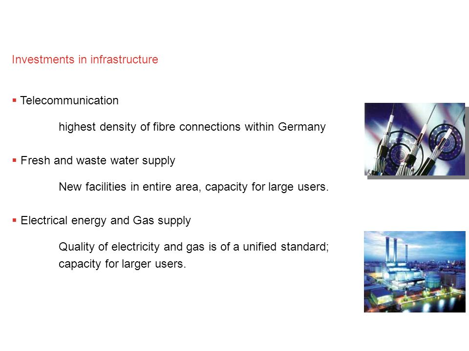 Telecommunication highest density of fibre connections within Germany Fresh and waste water supply New facilities in entire area, capacity for large u