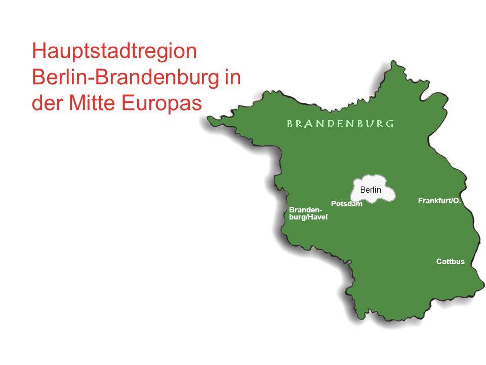 Cottbus Frankfurt/O. Potsdam Branden- burg/Havel Berlin Hauptstadtregion Berlin-Brandenburg in der Mitte Europas B R A N D E N B U R G
