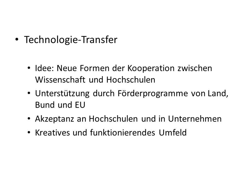 Technologie-Transfer Idee: Neue Formen der Kooperation zwischen Wissenschaft und Hochschulen Unterstützung durch Förderprogramme von Land, Bund und EU