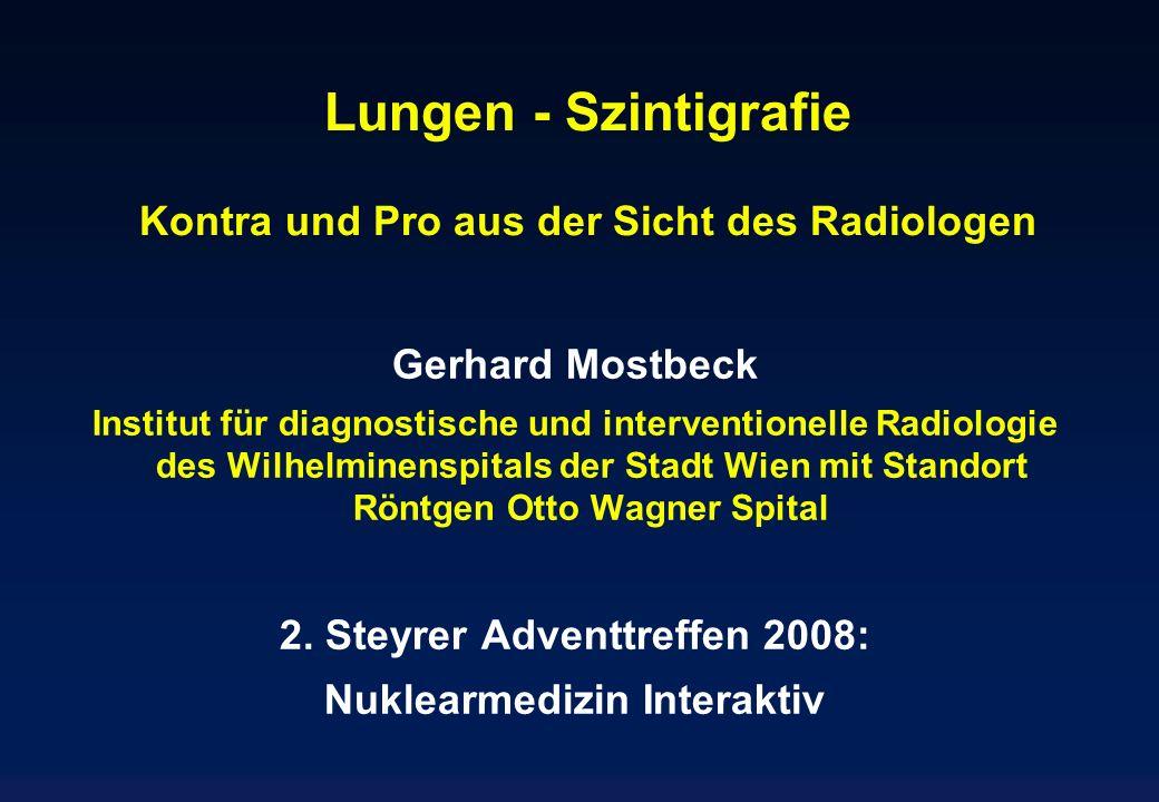 Lungen - Szintigrafie Kontra und Pro aus der Sicht des Radiologen Gerhard Mostbeck Institut für diagnostische und interventionelle Radiologie des Wilh