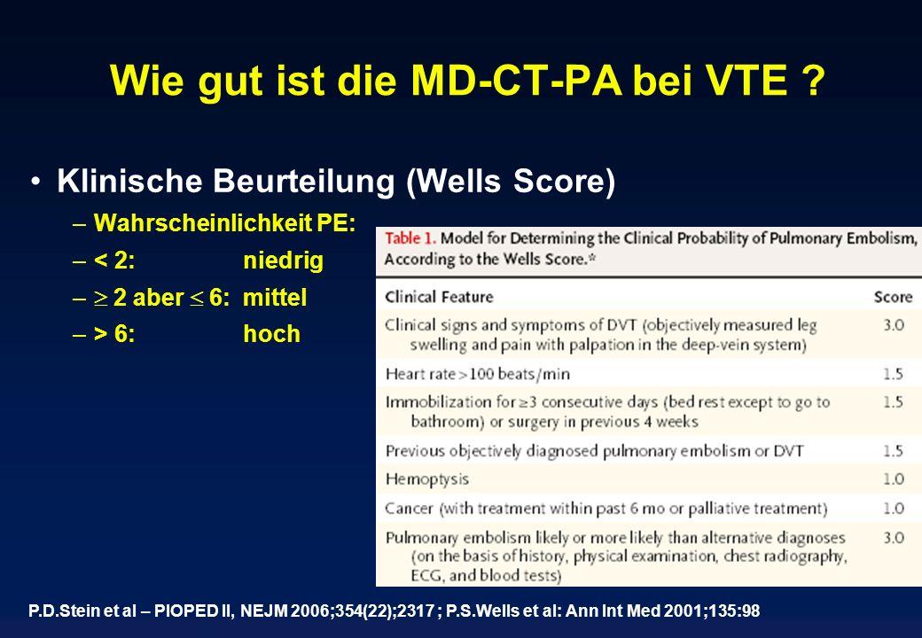 Wie gut ist die MD-CT-PA bei VTE ? Klinische Beurteilung (Wells Score) –Wahrscheinlichkeit PE: –< 2:niedrig – 2 aber 6:mittel –> 6:hoch P.D.Stein et a