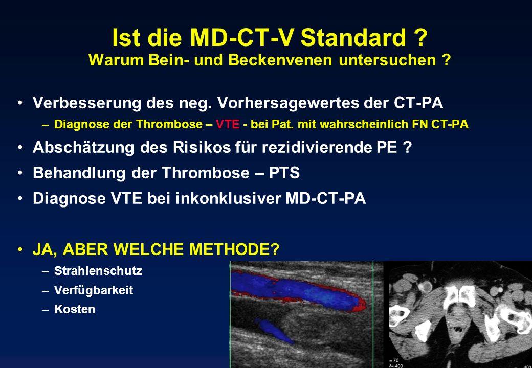 Ist die MD-CT-V Standard ? Warum Bein- und Beckenvenen untersuchen ? Verbesserung des neg. Vorhersagewertes der CT-PA –Diagnose der Thrombose – VTE -
