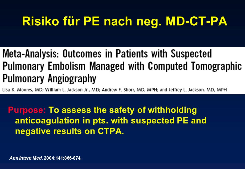 Risiko für PE nach neg. MD-CT-PA Purpose: To assess the safety of withholding anticoagulation in pts. with suspected PE and negative results on CTPA.