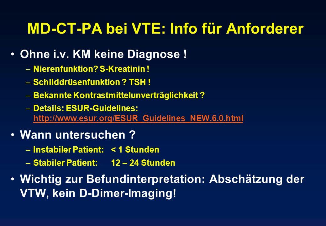 MD-CT-PA bei VTE: Info für Anforderer Ohne i.v. KM keine Diagnose ! –Nierenfunktion? S-Kreatinin ! –Schilddrüsenfunktion ? TSH ! –Bekannte Kontrastmit