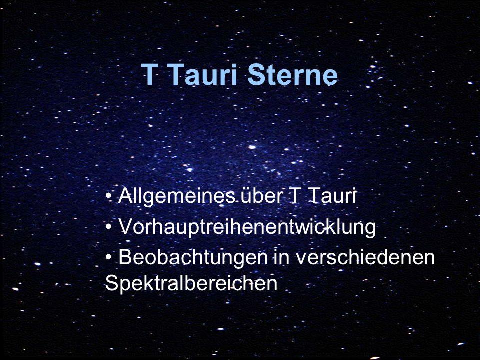 T Tauri Sterne Allgemeines über T Tauri Vorhauptreihenentwicklung Beobachtungen in verschiedenen Spektralbereichen